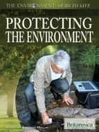 Protecting the Environment ebook by Britannica Educational Publishing,Hollar,Sherman