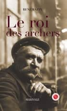 Le Roi des Archers ebook by René Bazin