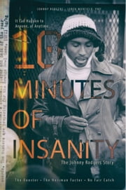 10 Minutes of Insanity - The Johnny Rodgers Story ebook by Loren Murfield, PHD, Johnny Rodgers,...