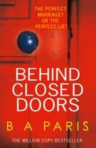 Behind Closed Doors ebook by B A Paris