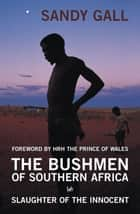 The Bushmen Of Southern Africa ebook by Sandy Gall