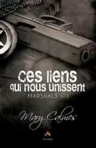 Ces liens qui nous unissent - Marshals, T1 ebook by Mary Calmes