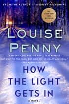 How the Light Gets In - A Chief Inspector Gamache Novel ebook by Louise Penny