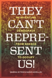 They Can't Represent Us! - Reinventing Democracy From Greece To Occupy ebook by Marina Sitrin,David Harvey,Dario Azzellini