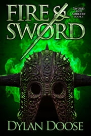 Fire and Sword - A Sword and Sorcery Novel ebook by Dylan Doose
