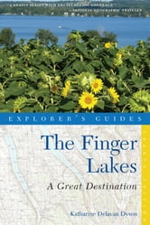 Explorer's Guide Finger Lakes: A Great Destination (Fourth Edition) (Explorer's Great Destinations) ebook by Katharine Delavan Dyson