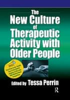 The New Culture of Therapeutic Activity with Older People ebook by