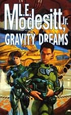 Gravity Dreams ebook by L. E. Modesitt Jr.