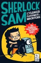 Sherlock Sam and the Cloaked Classmate in MacRitchie ebook by A.J. Low