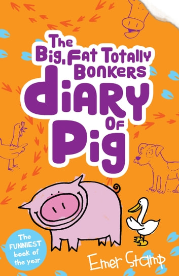 Pig 4: The (big, fat, totally bonkers) Diary of Pig ebook by Emer Stamp
