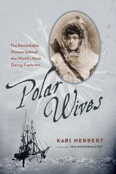 Polar Wives - The Remarkable Women behind the World's Most Daring Explorers ebook by Kari Herbert