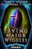 Saving Major Wiggles ebook by John P. Logsdon, Christopher P. Young