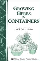 Growing Herbs in Containers - Storey's Country Wisdom Bulletin A-179 ebook by Sal Gilbertie, Maggie Oster
