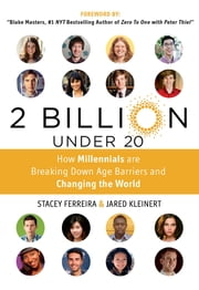 2 Billion Under 20 - How Millennials Are Breaking Down Age Barriers and Changing the World ebook by Masters Blake,Stacey Ferreira,Jared Kleinert