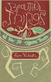 Beautiful Things and How to Ignore Them ebook by Sam Kuban,Sam Kuban