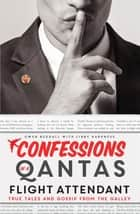 Confessions of a Qantas Flight Attendant - True Tales and Gossip from the Galley ebook by