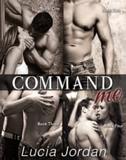 Command Me - Complete Series ebook by Lucia Jordan