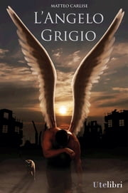 L'Angelo Grigio ebook by Matteo Carlise