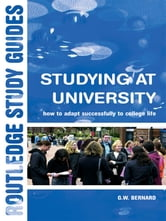 Studying at University - How to Adapt Successfully to College Life ebook by G. W. Bernard