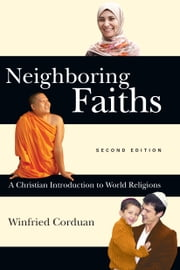 Neighboring Faiths - A Christian Introduction to World Religions ebook by Winfried Corduan