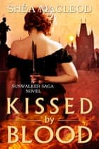 Kissed by Blood - A Sunwalker Saga Prequel ebook by Shéa MacLeod