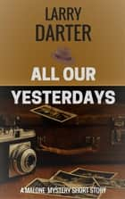 All Our Yesterdays ebook by Larry Darter