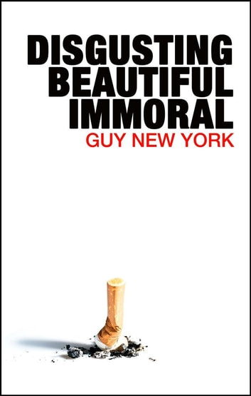 Disgusting Beautiful Immoral ebook by Guy New York