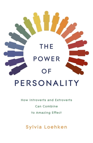 The Power of Personality - How introverts and extroverts can combine to amazing effect ebook by Sylvia Loehken
