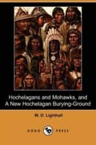 Hochelagans And Mohawks ebook by W. D. Lighthall