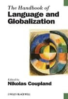 The Handbook of Language and Globalization ebook by Nikolas Coupland