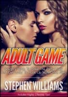 Adult Game: Naughty Ways To Make The Party Lively And Get Lucky To Hook Up With Other Girls ebook by Stephen Williams