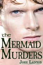 The Mermaid Murders eBook by Josh Lanyon