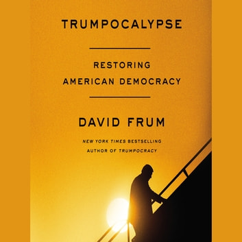 Trumpocalypse - Restoring American Democracy audiobook by David Frum