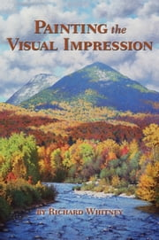 Painting the Visual Impression ebook by Richard Whitney