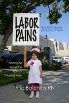 Labor Pains - The Birth Stories of Nurse O'Neill ebook by Rita Batchley