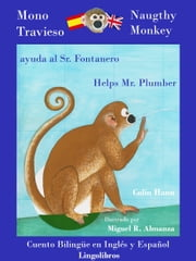 Cuento Bilingüe en Inglés y Español. Mono travieso ayuda al Sr. Fontanero: Naughty Monkey helps Mr. Plumber ebook by Colin Hann