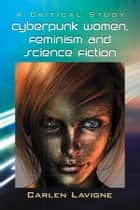 Cyberpunk Women, Feminism and Science Fiction ebook by Carlen Lavigne