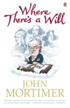 Where There's a Will ebook by John Mortimer