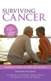 Surviving Cancer: Inspiring Stories of Hope and Healing ebook by Paul Kraus