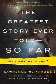 The Greatest Story Ever Told--So Far ebook de Lawrence M. Krauss
