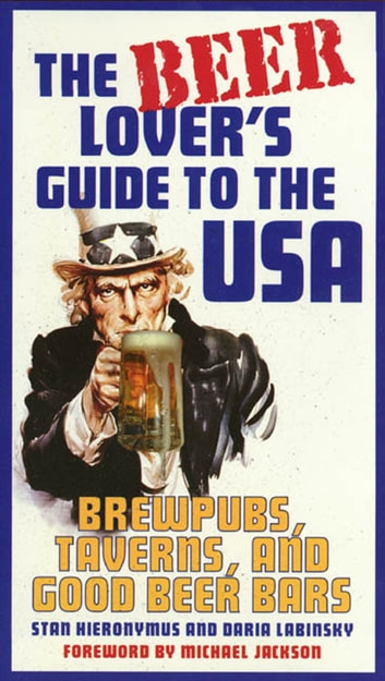 The Beer Lover's Guide to the USA - Brewpubs, Taverns, and Good Beer Bars ebook by Stan Hieronymus,Daria Labinsky