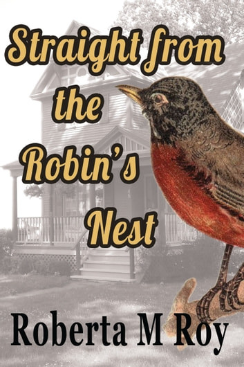 Straight from the Robin's Nest ebook by Roberta M Roy