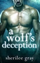 A Wolf's Deception ebook by Sherilee Gray