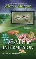 Death by Intermission ebook by Alexis Morgan