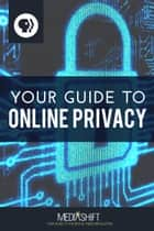 Your Guide to Online Privacy ebook by PBS MediaShift