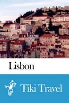 Lisbon (Portugal) Travel Guide - Tiki Travel ebook by Tiki Travel