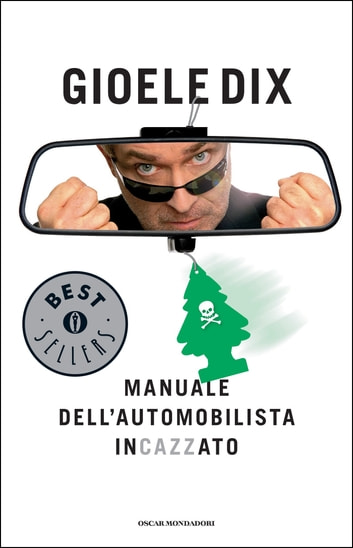 Manuale dell'automobilista incazzato ebook by Gioele Dix