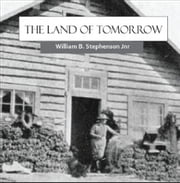 The Land of Tomorrow ebook by William B Stephenson Jr.