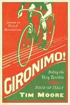 Gironimo!: Riding the Very Terrible 1914 Tour of Italy ebook by Tim Moore