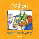 Caillou: Happy Thanksgiving! ebook by Sarah Margaret Johanson